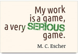 iMerch Work Is A Game Quotes By M. C. Escher Photographic Paper