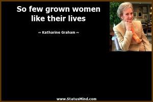 ... women like their lives - Katharine Graham Quotes - StatusMind.com