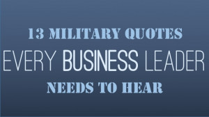13 Military Quotes Every Business Leader Needs To Hear