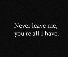 Quotes and Sayings / never leave me