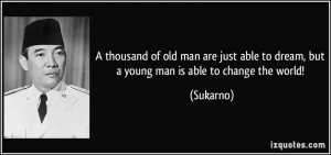 thousand of old man are just able to dream, but a young man is able ...