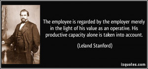 employee is regarded by the employer merely in the light of his value ...