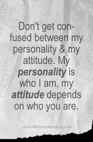 ... attitude-My-personality-is-who-I-am-my-attitude-depends-on-who-you-are