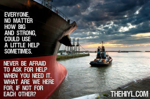 ... could use a little help sometimes never be afraid to ask for help