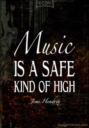 Music-Quotes-by-Jimi-Hendrix-Music-IS-A-SAFE-KIND-OF-HIGH-450x642.jpg