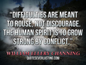 ... human spirit is to grow strong by conflict.