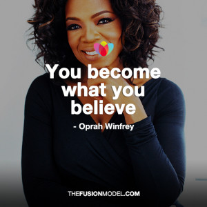 You become what you believe' Opera Winfrey