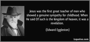 Jesus was the first great teacher of men who showed a genuine sympathy ...