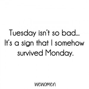 ... isn't so bad... It's a sign that I somehow survived Monday