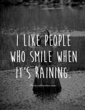 like people who smile when it's raining Picture Quote #1