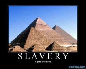 Slavery gets shit done