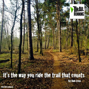 It's the way you ride the trail that counts. - Dale Evens