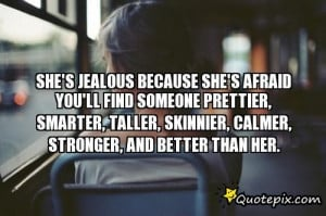 She's Jealous Because She's Afraid You'll Find Someone Prettier ...