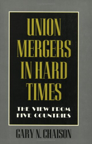 Union Mergers in Hard Times: The View from Five Countries (Cornell ...