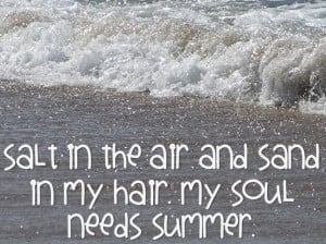 ... sand in my hair. My soul needs summer quote by Clever Classroom blog