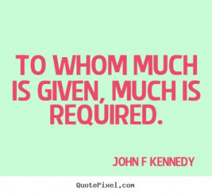 John F. Kennedy Quote- My favorite JFK quote of all time. This one ...