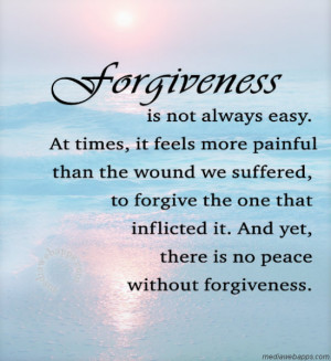 Forgiveness is not always easy. At times, it feels more painful than ...