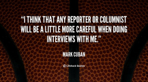 think that any reporter or columnist will be a little more careful ...