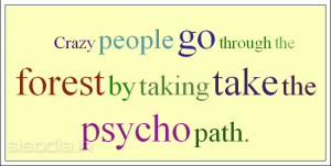 Crazy people go through the forest by taking take the psycho path.