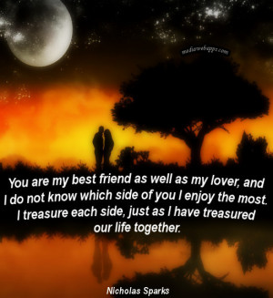 You are my best friend as well as my lover and i do not know which ...