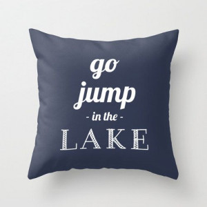 Go Jump In The Lake Pillow Cover beach quote by RiverOakStudio, $35.00