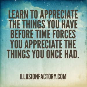 Appreciate What You Have Before Time Teaches You To Appreciate What