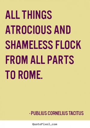 Publius Cornelius Tacitus pictures sayings - All things atrocious and ...