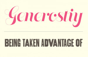 being generous and being taken advantage of is a fine line you have to ...