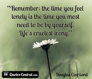 Remember: the time you feel lonely is the time you most need to be by ...
