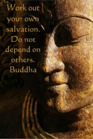 ... .com/work-out-your-own-salvation-do-not-depend-on-others-buddha