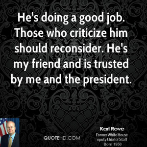 He's doing a good job. Those who criticize him should reconsider. He's ...