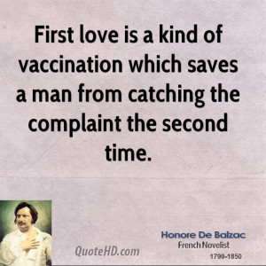 First love is a kind of vaccination which saves a man from catching ...