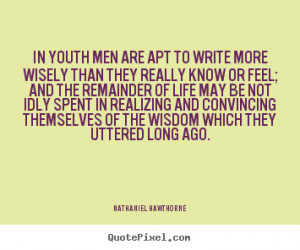 Famous Quotes To Inspire Youth ~ In youth men are apt to write more ...