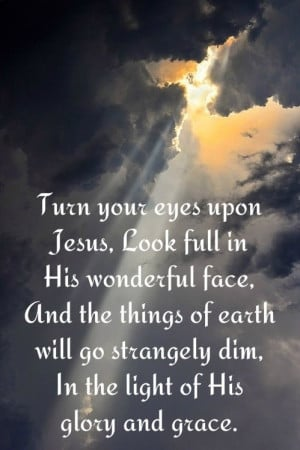 everything else will grow strangely dim in the light of his glory and ...