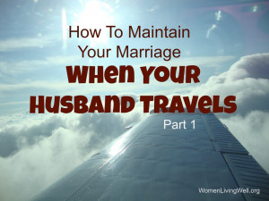 How To Maintain Your Marriage When Your Husband Travels – Part 1