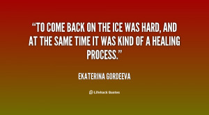 To come back on the ice was hard, and at the same time it was kind of ...