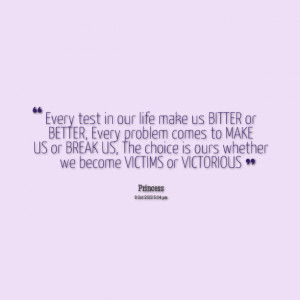 Quotes Picture: every test in our life make us bitter or better, every ...