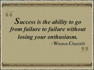 Success Is The Ability To Go From Failure