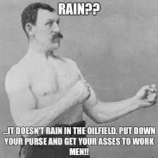 ... , sleet, snow...even tornadoes! OF men work through it all!! Oilfield