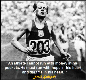 ... hope in his heart and dreamsin his head./Emil Zatopek, Czech runner