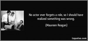 ... role, so I should have realized something was wrong. - Maureen Reagan