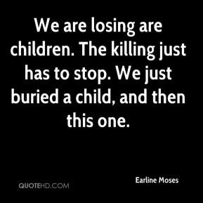 ... -moses-quote-we-are-losing-are-children-the-killing-just-has.jpg
