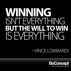 ... everything, but the will to win is everything.
