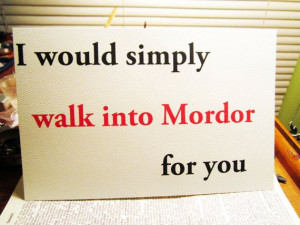 Nerd love greeting card. I would simply walk into Mordor for you