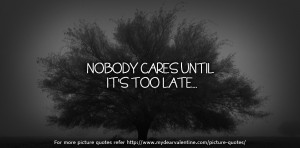 Sad Love Quotes - Nobody cares until