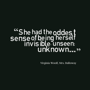 Being Invisible Quotes Being herself invisible,