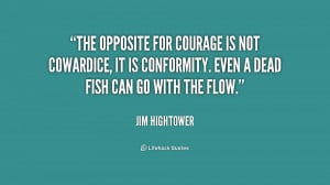 The opposite for courage is not cowardice, it is conformity. Even a ...