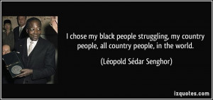 quote-i-chose-my-black-people-struggling-my-country-people-all-country ...
