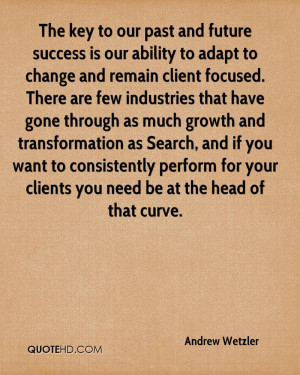 The key to our past and future success is our ability to adapt to ...