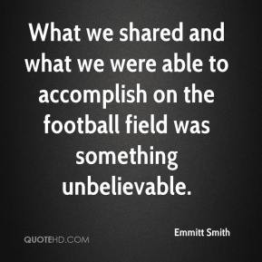 Emmitt Smith - What we shared and what we were able to accomplish on ...
